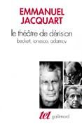 Le théâtre de dérision. Beckett, Ionesco, Adamov