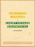 Court voyage équinoxial : carnets brésiliens