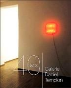 Galerie Daniel Templon, les 40 premières années