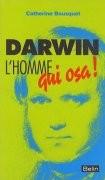 Darwin, l'homme qui osa !
