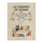 Le Congrès de Vienne, ou l'invention d'une nouvelle Europe