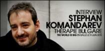 INTERVIEW DE STEPHAN KOMANDAREV