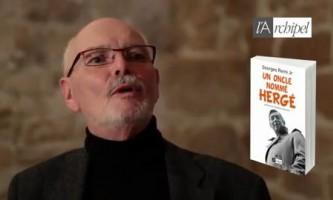 Georges Rémi Jr à propos de l'autobiographie d'Hergé, « Un oncle nommé Hergé » (éd. L'Archipel)