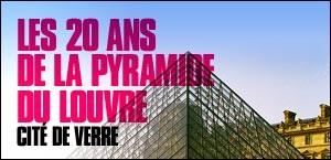 LES 20 ANS DE LA PYRAMIDE DU LOUVRE