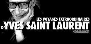 EXPOSITION VOYAGES EXTRAORDINAIRES D'YVES SAINT LAURENT