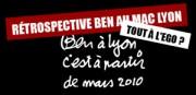 RETROSPECTIVE BEN AU MAC LYON